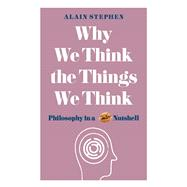 Why We Think the Things We Think by Stephen, Alain, 9781782437840