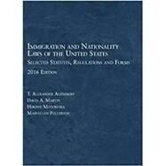 Immigration and Nationality Laws of the United States: Selected Statutes, Regulations and Forms 2016 Edition by Aleinikoff; Martin; Motomura; Fullerton, 9781634607841