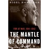The Mantle of Command by Hamilton, Nigel, 9780544227842
