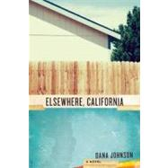 Elsewhere, California A Novel by Johnson, Dana, 9781582437842