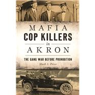 Mafia Cop Killers in Akron by Price, Mark J., 9781467137843