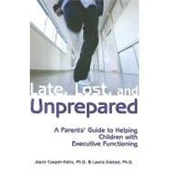 Late, Lost, and Unprepared: A Parents' Guide to Helping Children With Executive Functioning by Cooper-Kahn, Joyce, 9781890627843