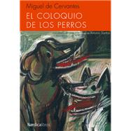 El coloquio de los perros / The Dialogue of the Dogs by Cervantes Saavedra, Miguel de; Santos, Antonio, 9788415717843