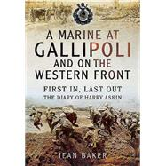 A Marine at Gallipoli and on the Western Front by Askin, Harry; Baker, Jean; Newlyn, Gaynor; Woollaston, Nicola, 9781473827844
