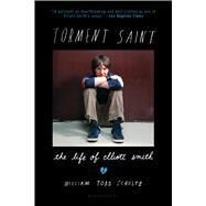 Torment Saint The Life of Elliott Smith by Schultz, William Todd, 9781620407844