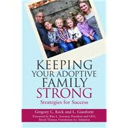 Keeping Your Adoptive Family Strong by Keck, Gregory C.; Gianforte, L., 9781849057844