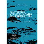 Constructed Wetlands in Water Pollution Control : Proceedings of the International Conference on the Use of Constructed Wetlands in Water Pollution Control, Held in Cambridge, U. K., 24-28 September 1990 by International Conference on the Use of Constructed Wetlands in Water p; Findlater, B. C.; Cooper, Paul F., 9780080407845