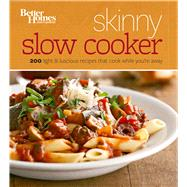 Better Homes and Gardens Skinny Slow Cooker: More Than 150 Calorie-smart Recipes That Cook While You're Away by Better Homes and Gardens Books, 9781118567845