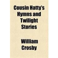 Cousin Hatty's Hymns and Twilight Stories by Crosby, William, 9781153597845