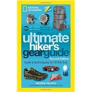 The Ultimate Hiker's Gear Guide, Second Edition by SKURKA, ANDREW, 9781426217845