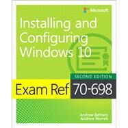 Exam Ref 70-698 Installing and Configuring Windows 10 by Bettany, Andrew; Warren, Andrew, 9781509307845