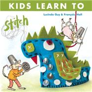 Kids Learn to Stitch by Guy, Lucinda; Hall, FRANÇOIS, 9781570767845