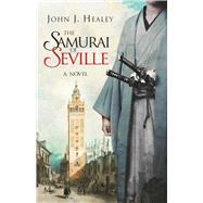The Samurai of Seville by Healey, John J., 9781628727845