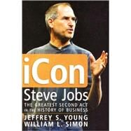 ICon Steve Jobs : The Greatest Second Act in the History of Business by Young, Jeffrey S.; Simon, William L., 9780471787846