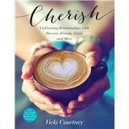 Cherish Cultivating Relationships with Parents, Friends, Guys, and More by Courtney, Vicki, 9781433687846