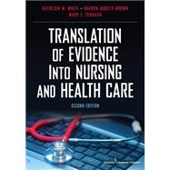 Translation of Evidence into Nursing and Health Care by White, Kathleen M., Ph.D., RN, 9780826117847