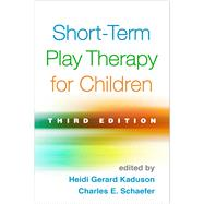 Short-Term Play Therapy for Children, Third Edition by Kaduson, Heidi Gerard; Schaefer, Charles E., 9781462527847