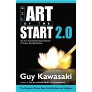 The Art of the Start 2.0 The Time-Tested, Battle-Hardened Guide for Anyone Starting Anything by Kawasaki, Guy, 9781591847847