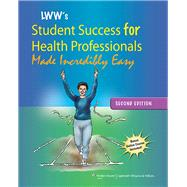 Lippincott Williams & Wilkins' Student Success for Health Professionals Made Incredibly Easy by Unknown, 9781609137847