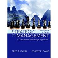 Strategic Management A Competitive Advantage Approach, Concepts and Cases by David, Fred R.; David, Forest R., 9780134167848