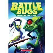 The Chameleon Attack (Battle Bugs #4) by Patton, Jack, 9780545707848