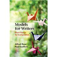 Models for Writers Short Essays for Composition by Rosa, Alfred; Eschholz, Paul, 9781457667848