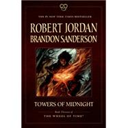 Towers of Midnight Book Thirteen of The Wheel of Time by Jordan, Robert; Sanderson, Brandon, 9780765337849