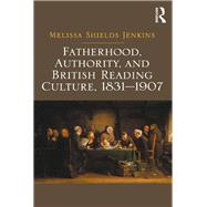 Fatherhood, Authority, and British Reading Culture, 1831-1907 by Jenkins,Melissa Shields, 9781138257849