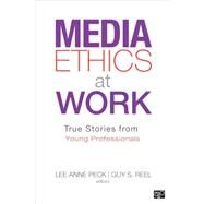 Media Ethics at Work by Peck, Lee Anne; Reel, Guy S., 9781452227849