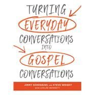 Turning Everyday Conversations into Gospel Conversations by Scroggins, Jimmy; Wright, Steve; Leslee, Bennett, 9781462747849