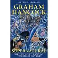 Supernatural : Meetings with the Ancient Teachers of Mankind by Hancock, Graham, 9781932857849