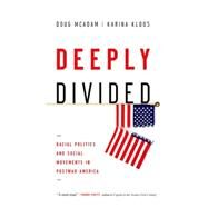 Deeply Divided Racial Politics and Social Movements in Postwar America by McAdam, Doug; Kloos, Karina, 9780199937851