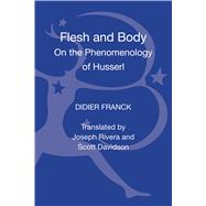 Flesh and Body On the Phenomenology of Husserl by Franck, Didier; Rivera, Joseph; Davidson, Scott, 9781441147851
