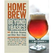 Homebrew Beyond the Basics All-Grain Brewing and Other Next Steps by Karnowski, Mike, 9781454707851