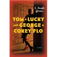 Tom & Lucky (and George & Cokey Flo) by Greaves, C. Joseph, 9781620407851
