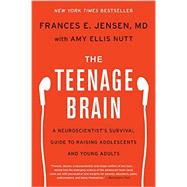 The Teenage Brain by Jensen, Frances E., M.D.; Nutt, Amy Ellis, 9780062067852