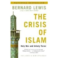 Crisis of Islam : Holy War and Unholy Terror by LEWIS, BERNARD, 9780812967852