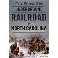 Slave Escapes & the Underground Railroad in North Carolina by Miller, Steve M.; Allen, J. Timothy, 9781467117852