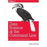 Data Science at the Command Line: Facing the Future With Time-tested Tools by Janssens, Jeroen, 9781491947852
