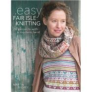 Easy Fair Isle Knitting 26 Projects with a Modern Twist by Storey, Martin, 9781570767852