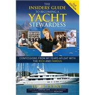 The Insiders' Guide to Becoming a Yacht Stewardess: Confessions from My Years Afloat With the Rich and Famous by Perry, Julie, 9781614487852