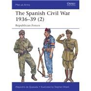 The Spanish Civil War 1936–39 (2) Republican Forces by Quesada, Alejandro de; Walsh, Stephen, 9781782007852
