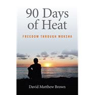 90 Days of Heat by Brown, David Matthew, 9781782797852