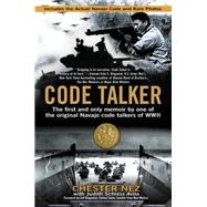 Code Talker : The First and Only Memoir by One of the Original Navajo Code Talkers of WWII by Nez, Chester; Schiess Avila, Judith, 9780425247853