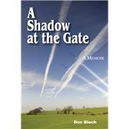 A Shadow at the Gate by Bloch, Don, 9780878397853