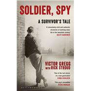 Soldier, Spy A Survivor's Tale by Gregg, Victor; Stroud, Rick, 9781408867853