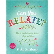 Can You Relate? How to Handle Parents, Friends, Boys, and More by Courtney, Vicki, 9781433687853