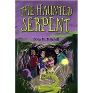 The Haunted Serpent by Mitchell, Dora M., 9781454927853
