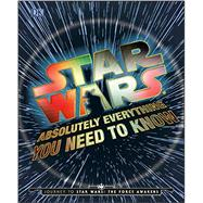 Absolutely Everything You Need to Know: Journey to Star Wars: The Force Awakens by Bray, Adam; Dougherty, Kerrie; Horton, Cole; Kogge, Michael, 9781465437853
