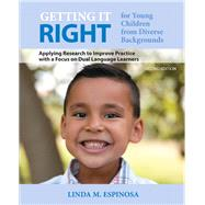Getting it RIGHT for Young Children from Diverse Backgrounds Applying Research to Improve Practice with a Focus on Dual Language Learners by Espinosa, Linda M., 9780133017854